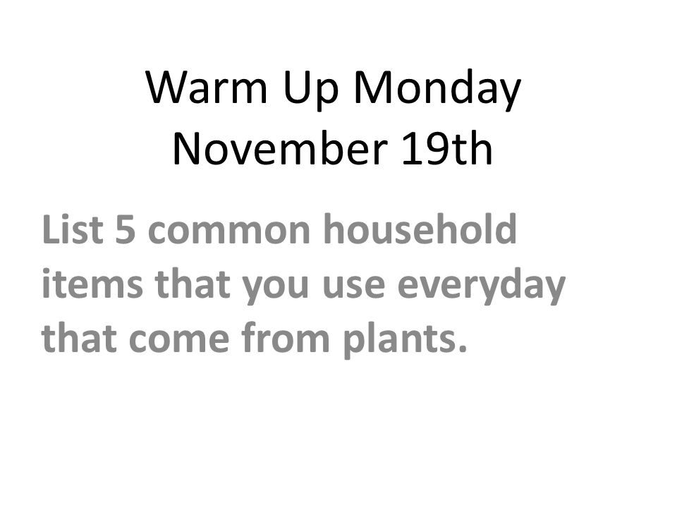 Warm Up Monday November 19th List 5 common household items that you