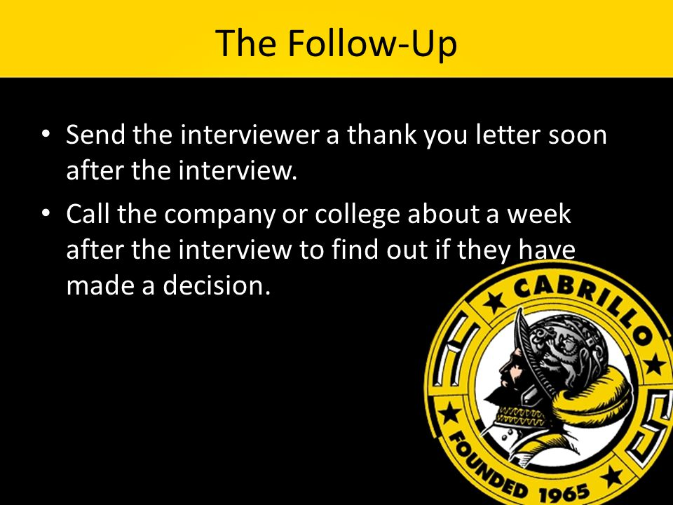 The Follow-Up Send the interviewer a thank you letter soon after the interview.