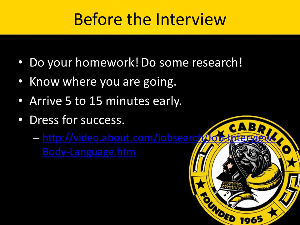 Before the Interview Do your homework. Do some research.