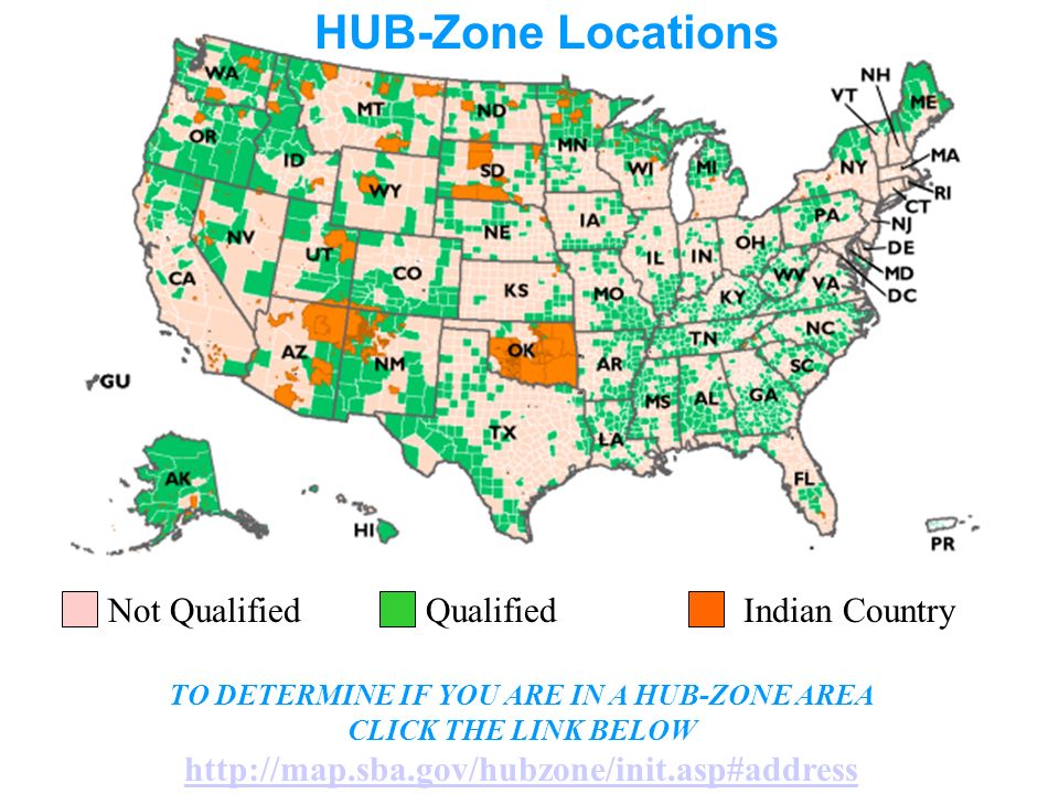 Not QualifiedQualifiedIndian Country HUB-Zone Locations TO DETERMINE IF YOU ARE IN A HUB-ZONE AREA CLICK THE LINK BELOW