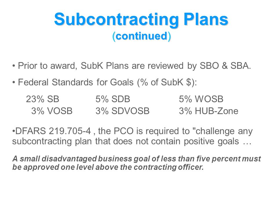 Subcontracting Plans (continued) Prior to award, SubK Plans are reviewed by SBO & SBA.