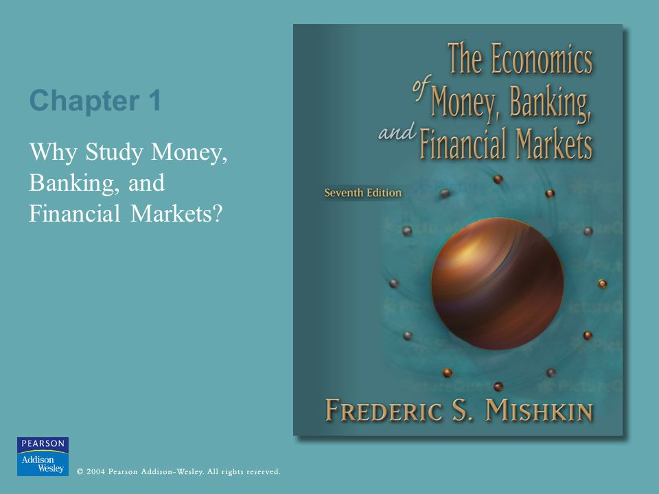 Chapter 1 Why Study Money, Banking, and Financial Markets