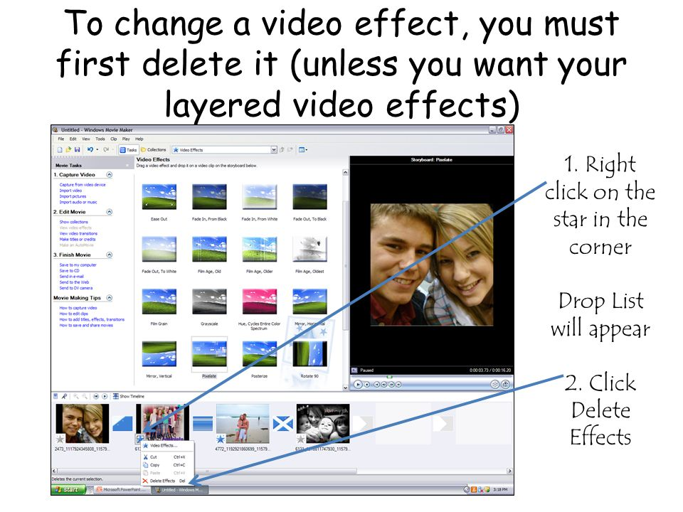 To change a video effect, you must first delete it (unless you want your layered video effects) 1.