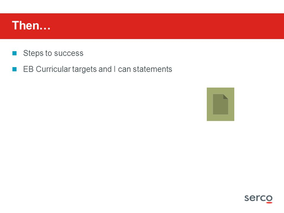 Then… Steps to success EB Curricular targets and I can statements