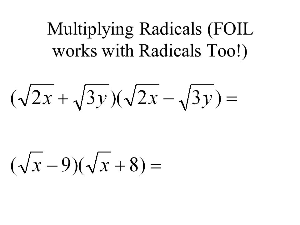 Multiplying Radicals (FOIL works with Radicals Too!)