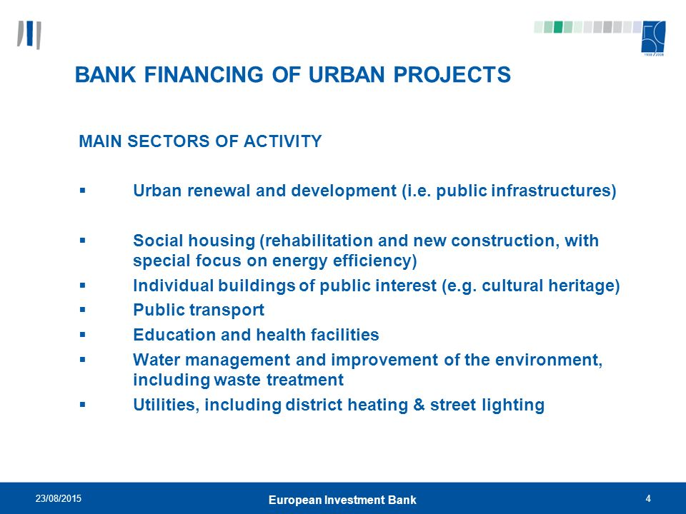 23/08/20154 European Investment Bank BANK FINANCING OF URBAN PROJECTS MAIN SECTORS OF ACTIVITY  Urban renewal and development (i.e.