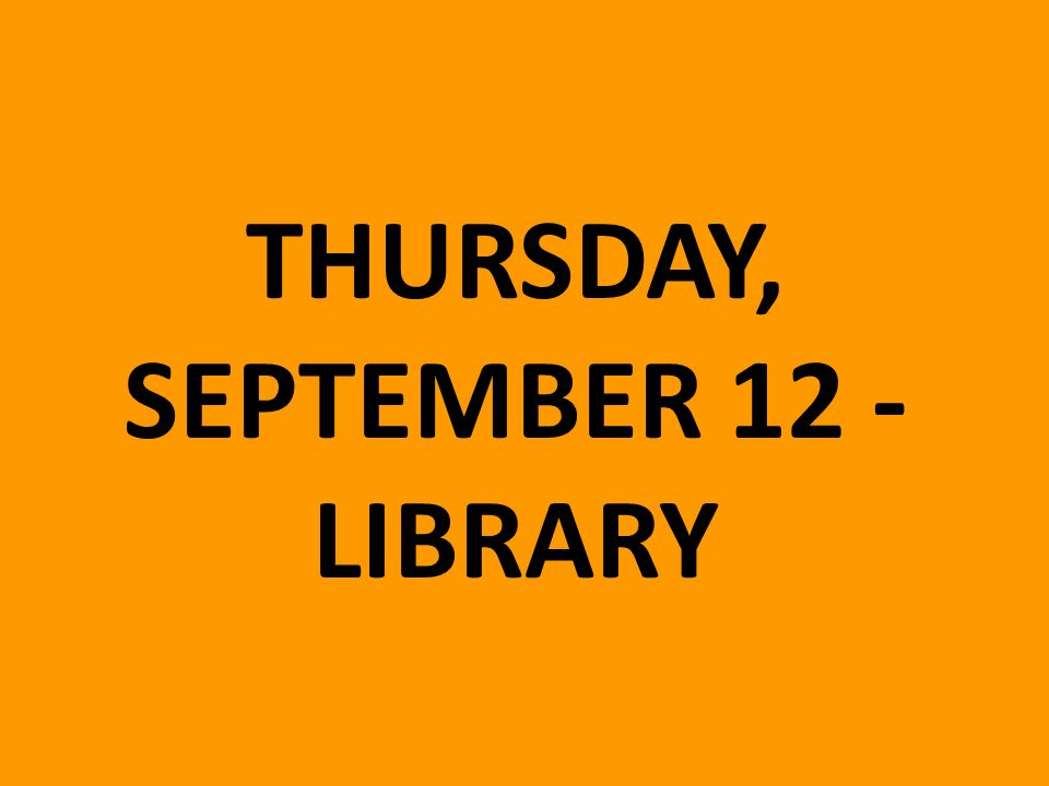 THURSDAY, SEPTEMBER 12 - LIBRARY