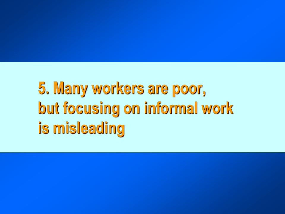 5. Many workers are poor, but focusing on informal work is misleading