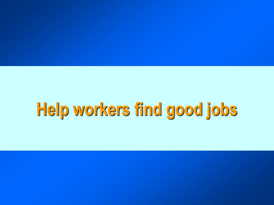 Help workers find good jobs
