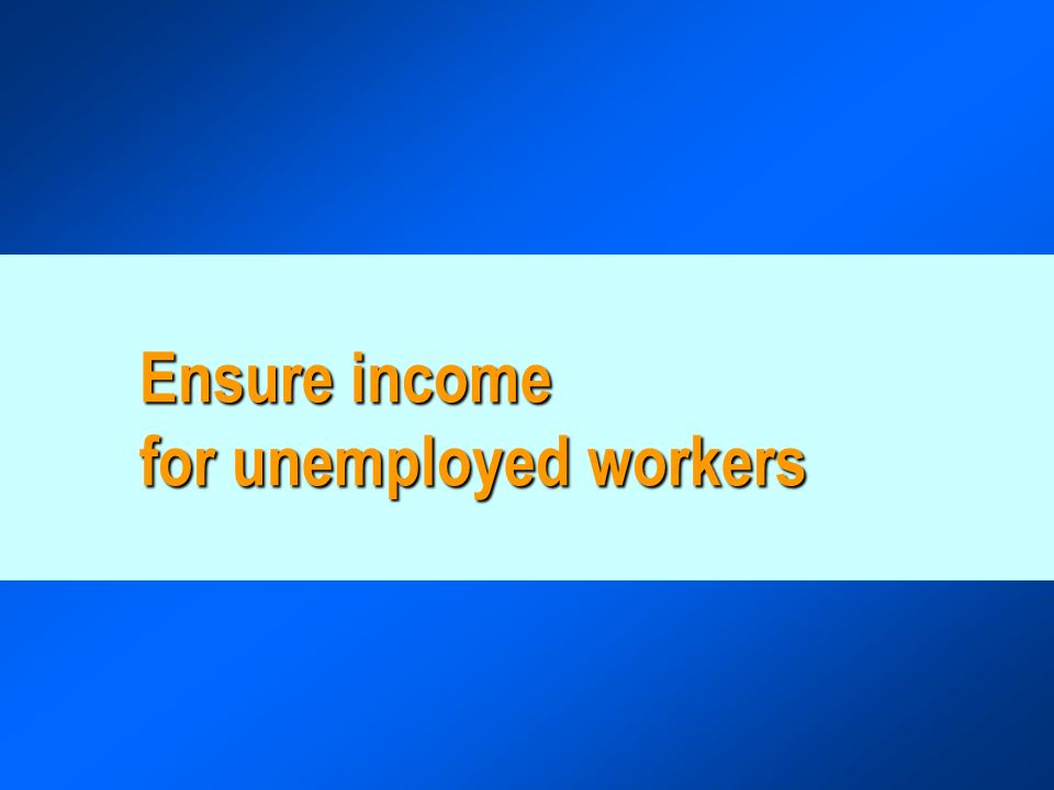 Ensure income for unemployed workers