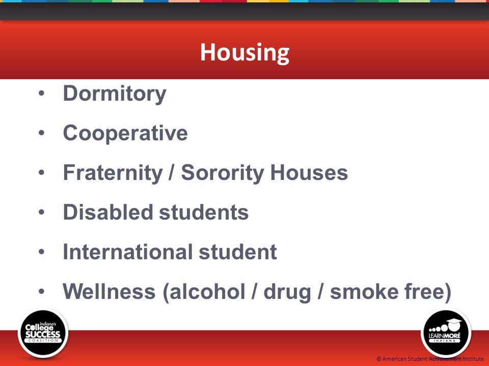 © American Student Achievement Institute Housing Dormitory Cooperative Fraternity / Sorority Houses Disabled students International student Wellness (alcohol / drug / smoke free)