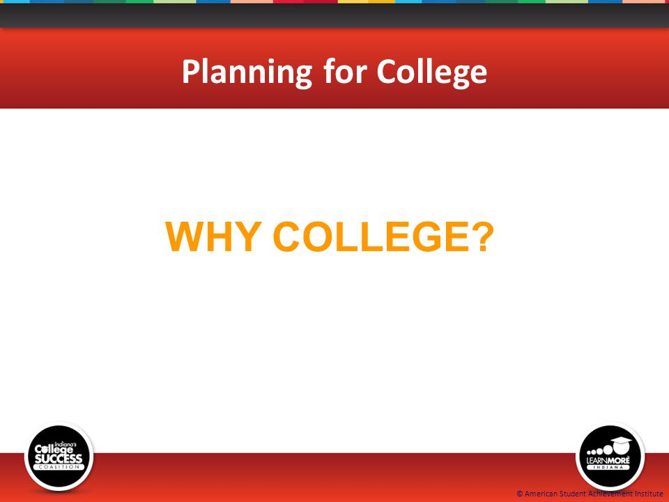 WHY COLLEGE Planning for College