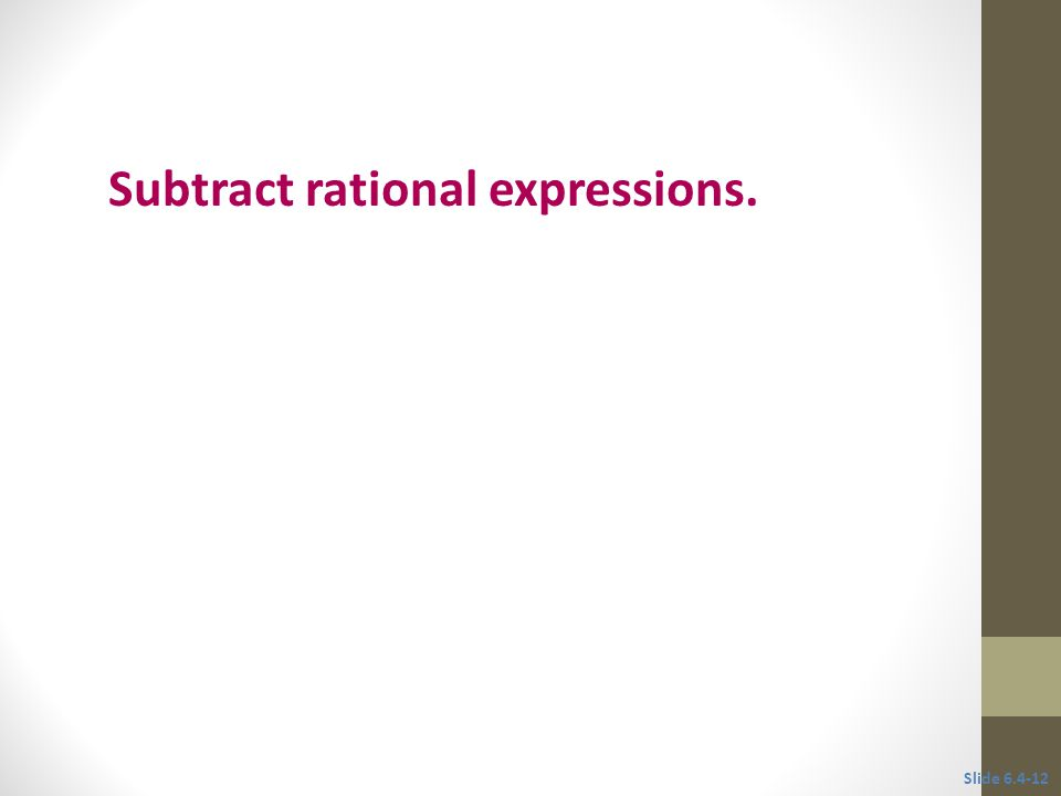 Objective 3 Subtract rational expressions. Slide
