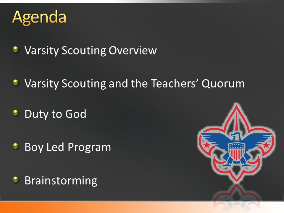 Varsity Scouting Overview Varsity Scouting and the Teachers' Quorum Duty to God Boy Led Program Brainstorming
