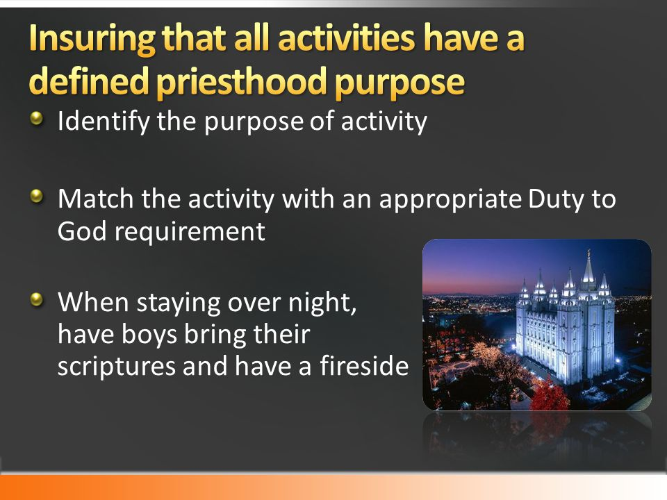 Identify the purpose of activity Match the activity with an appropriate Duty to God requirement When staying over night, have boys bring their scriptures and have a fireside