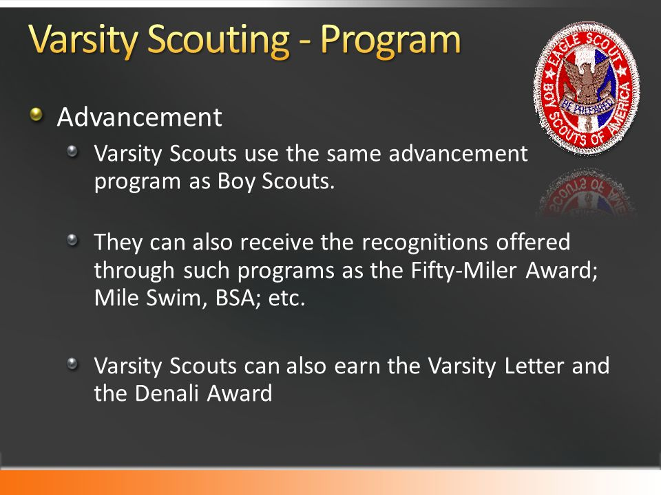 Advancement Varsity Scouts use the same advancement program as Boy Scouts.