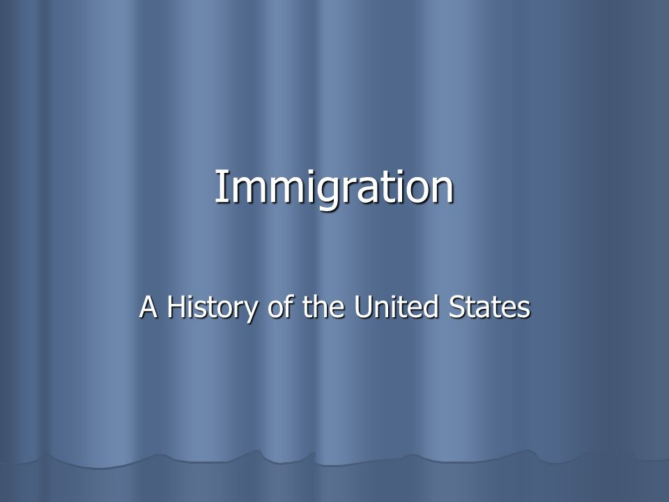 Immigration A History of the United States