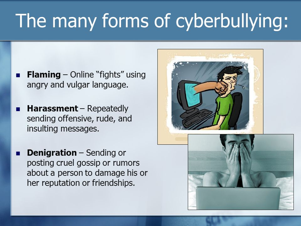 The many forms of cyberbullying: Flaming – Online fights using angry and vulgar language.