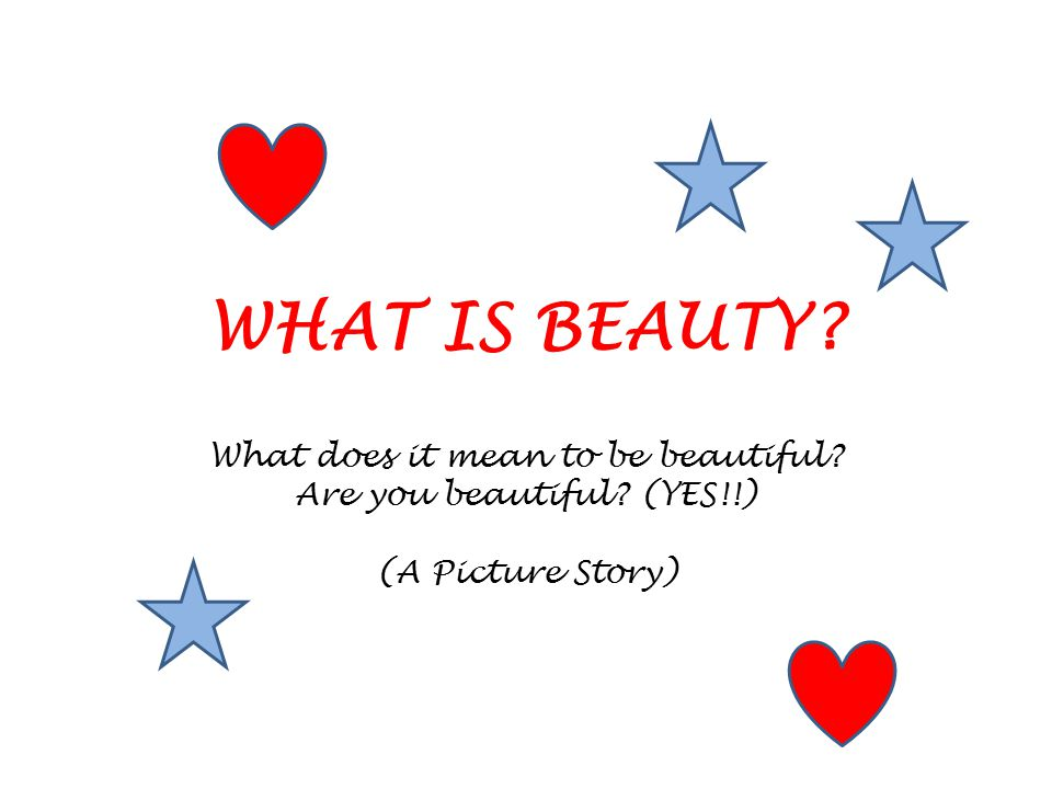 What Is Beauty What Does It Mean To Be Beautiful Are You Beautiful