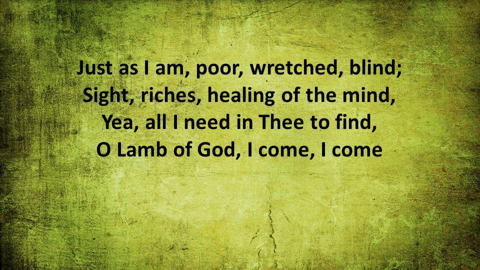 Lyric just as i am without one plea lyrics : Just As I Am Just as I am without one plea But that Thy blood was ...