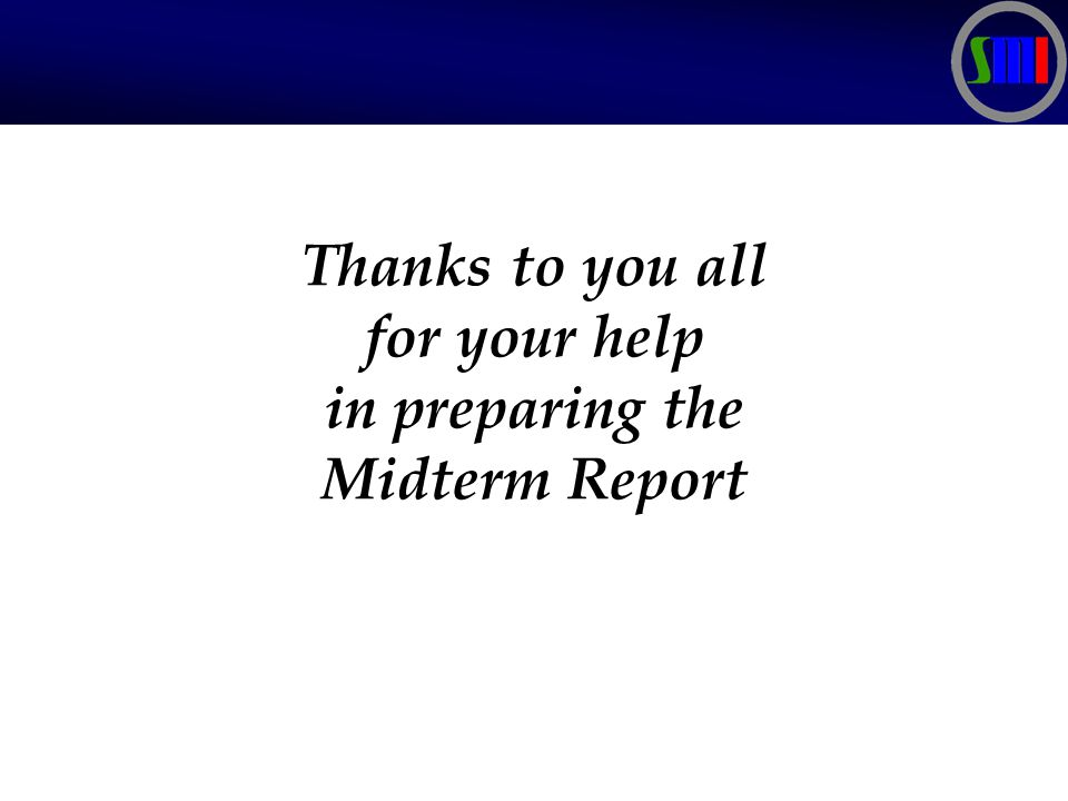 Thanks to you all for your help in preparing the Midterm Report
