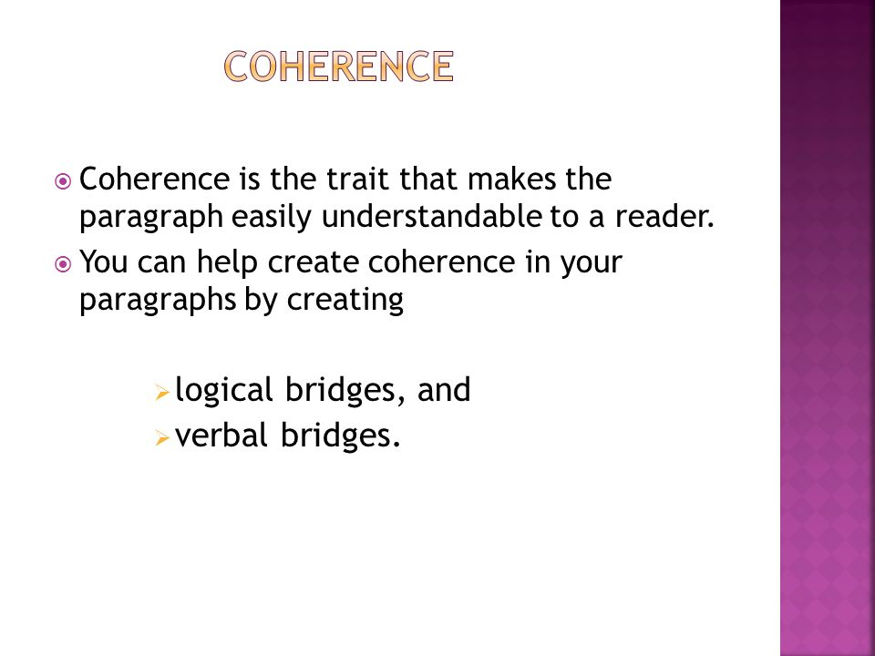  Coherence is the trait that makes the paragraph easily understandable to a reader.