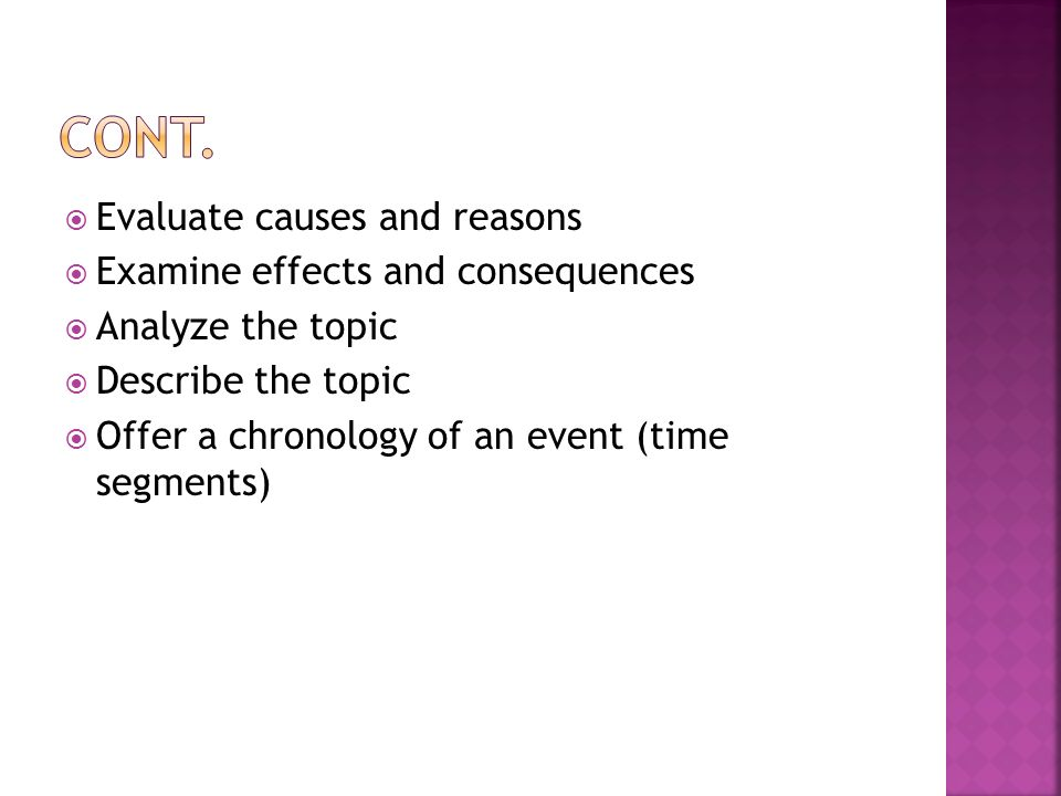  Evaluate causes and reasons  Examine effects and consequences  Analyze the topic  Describe the topic  Offer a chronology of an event (time segments)