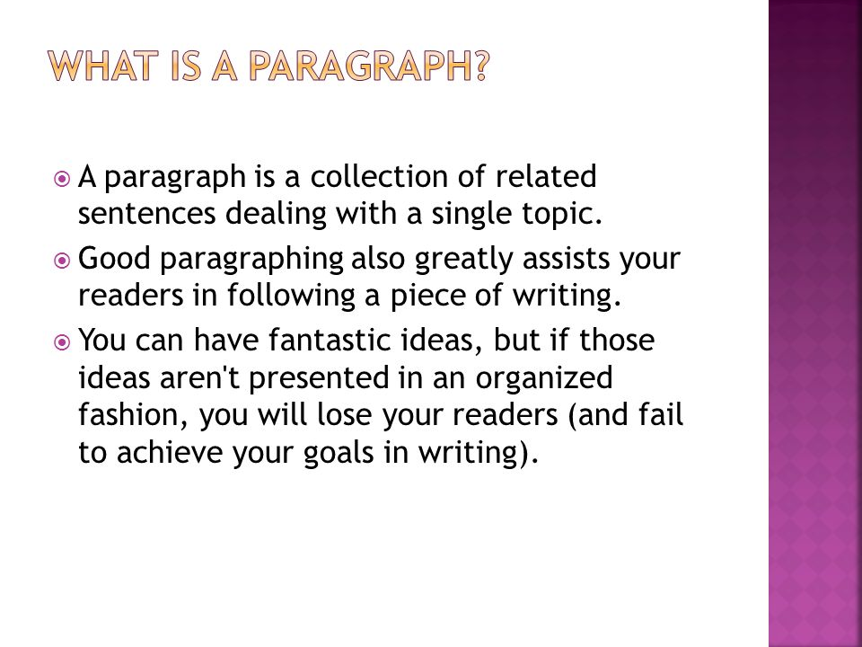  A paragraph is a collection of related sentences dealing with a single topic.