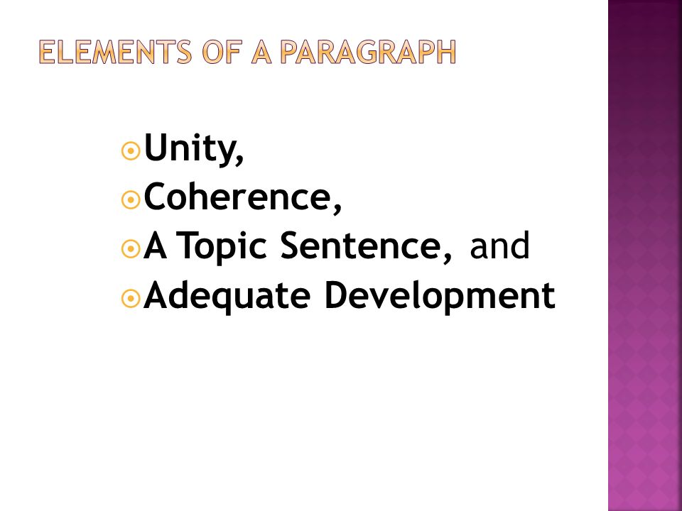  Unity,  Coherence,  A Topic Sentence, and  Adequate Development
