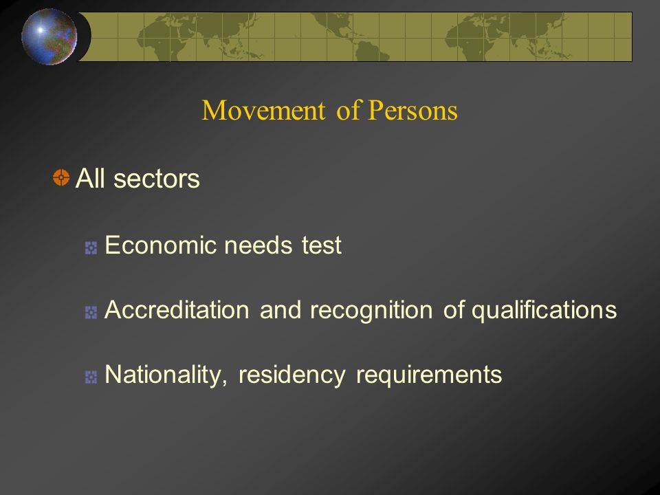 Movement of Persons All sectors Economic needs test Accreditation and recognition of qualifications Nationality, residency requirements