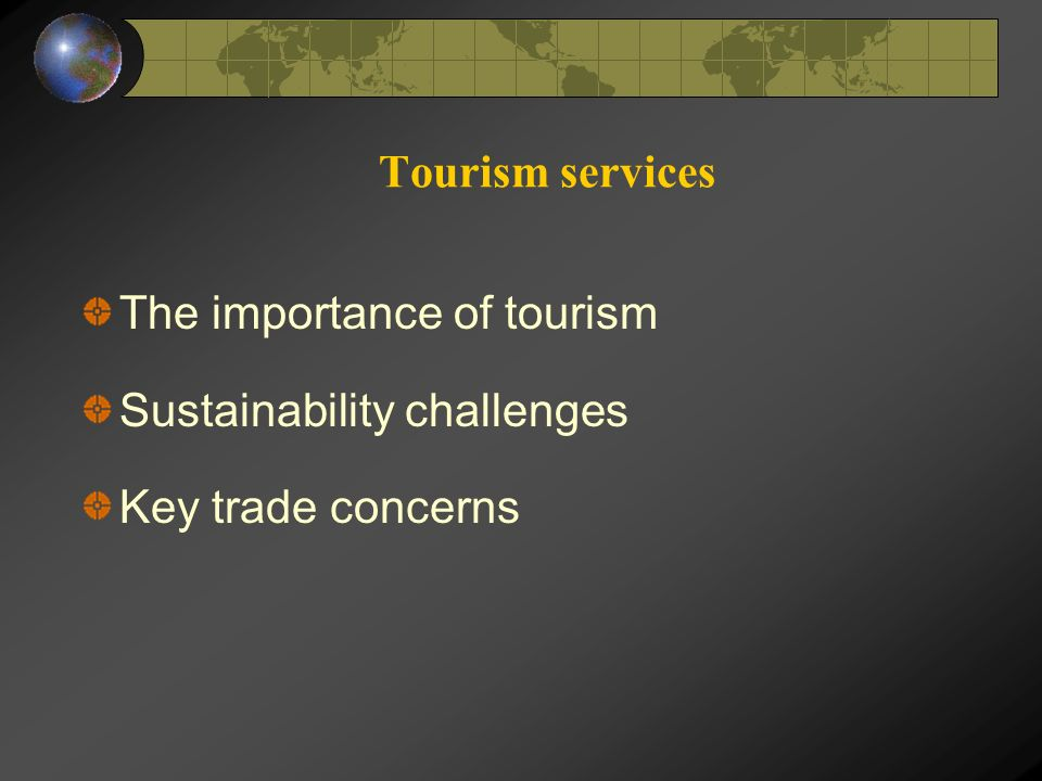 Tourism services The importance of tourism Sustainability challenges Key trade concerns