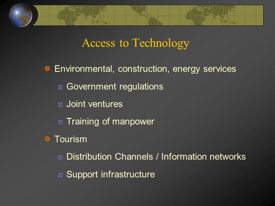 Access to Technology Environmental, construction, energy services Government regulations Joint ventures Training of manpower Tourism Distribution Channels / Information networks Support infrastructure