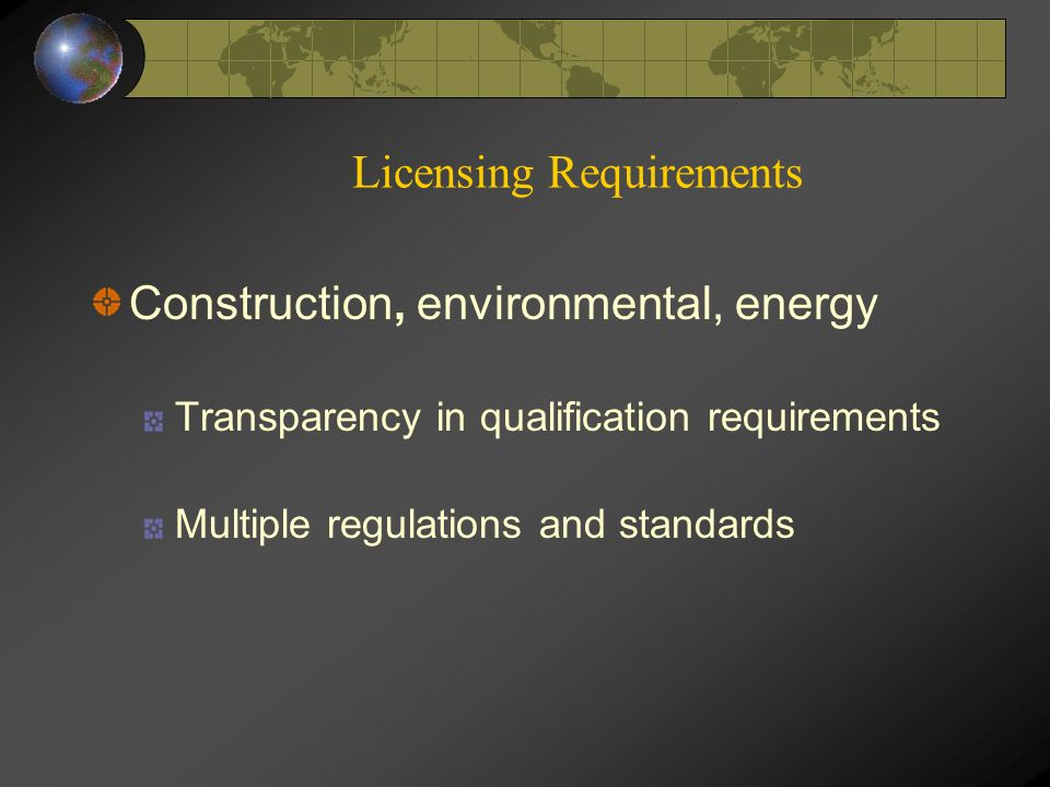 Licensing Requirements Construction, environmental, energy Transparency in qualification requirements Multiple regulations and standards