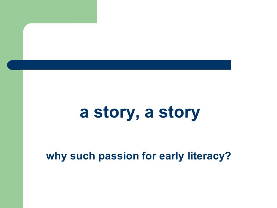 a story, a story why such passion for early literacy