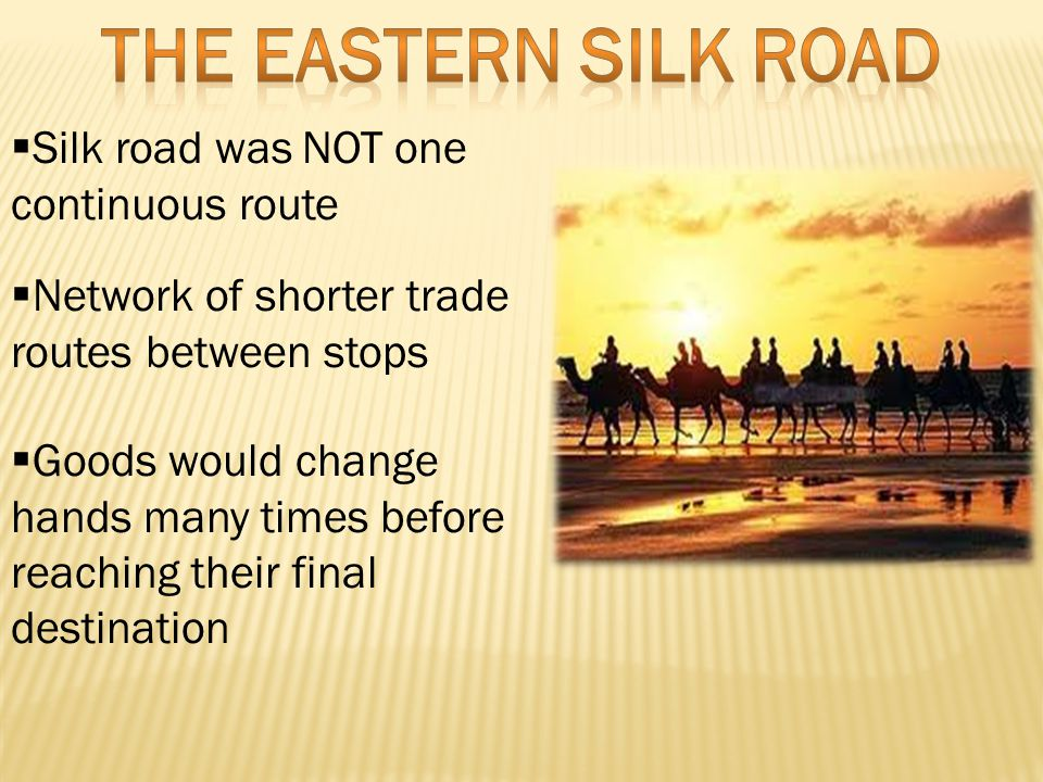 Silk road was NOT one continuous route  Network of shorter trade routes between stops  Goods would change hands many times before reaching their final destination
