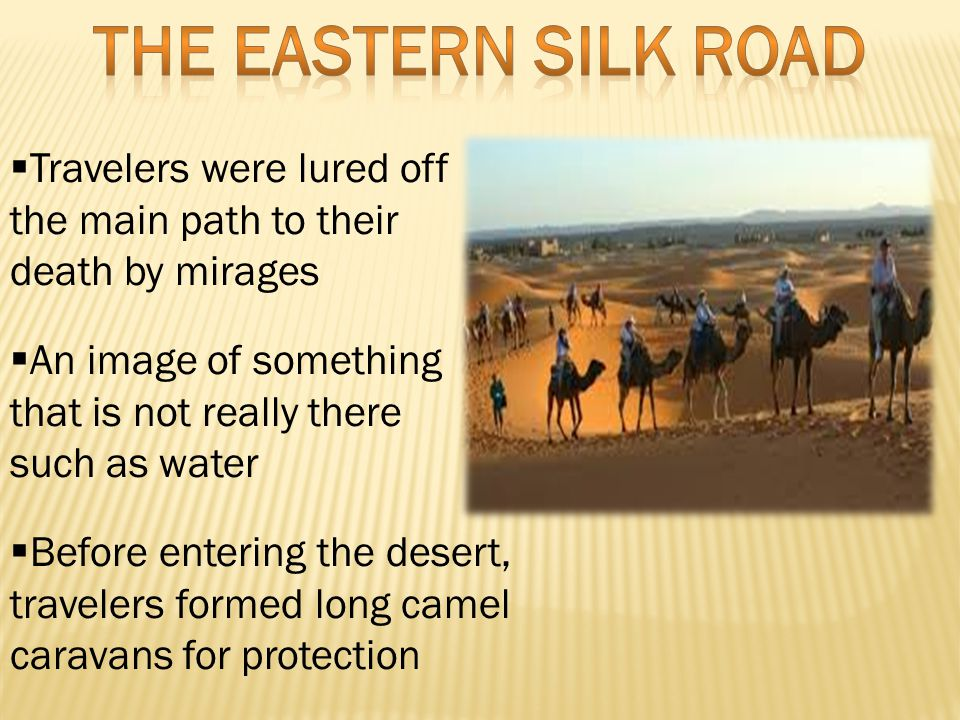 Travelers were lured off the main path to their death by mirages  An image of something that is not really there such as water  Before entering the desert, travelers formed long camel caravans for protection