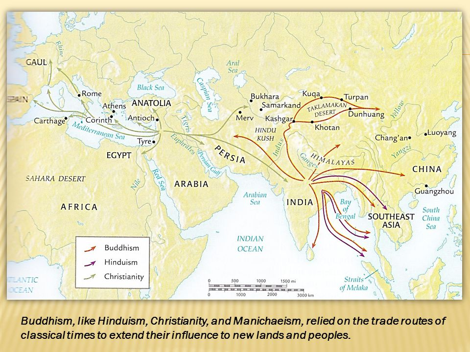Buddhism, like Hinduism, Christianity, and Manichaeism, relied on the trade routes of classical times to extend their influence to new lands and peoples.
