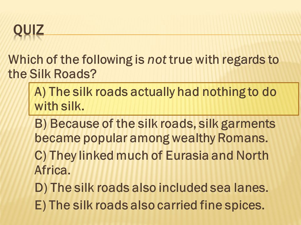 Which of the following is not true with regards to the Silk Roads.