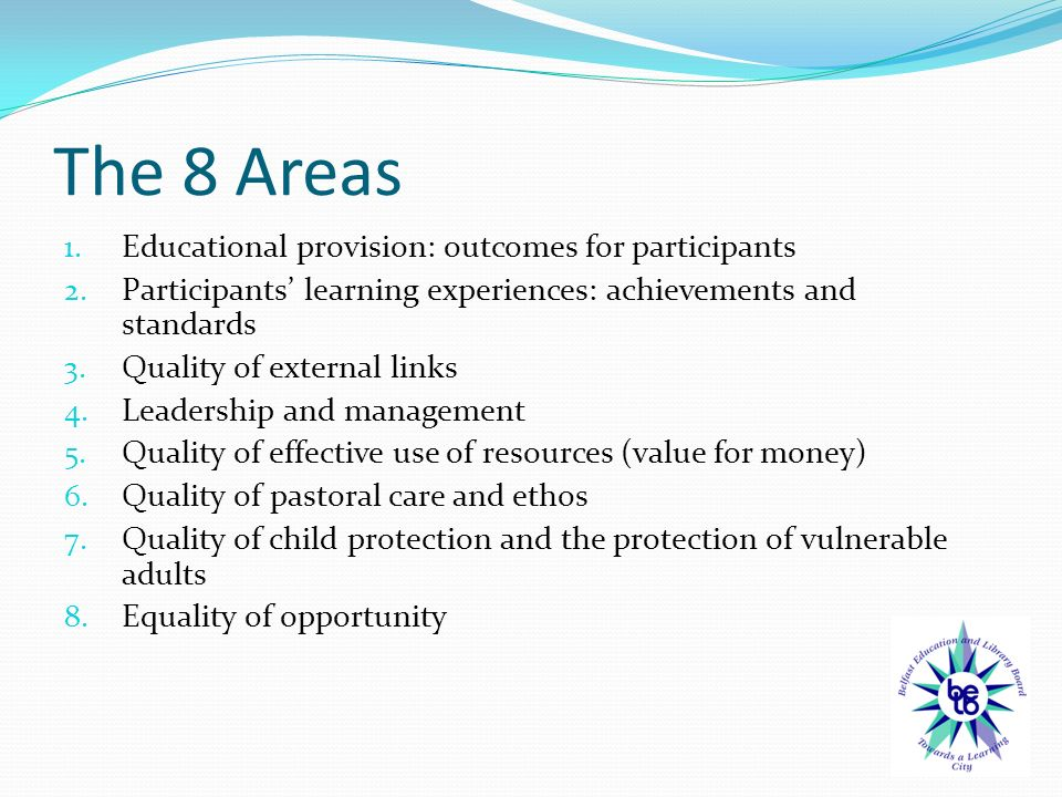 The 8 Areas 1. Educational provision: outcomes for participants 2.