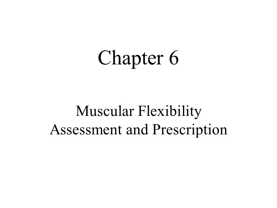 Chapter 6 Muscular Flexibility Assessment and Prescription