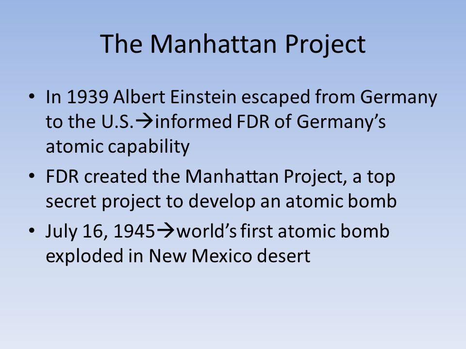 The Manhattan Project In 1939 Albert Einstein escaped from Germany to the U.S.