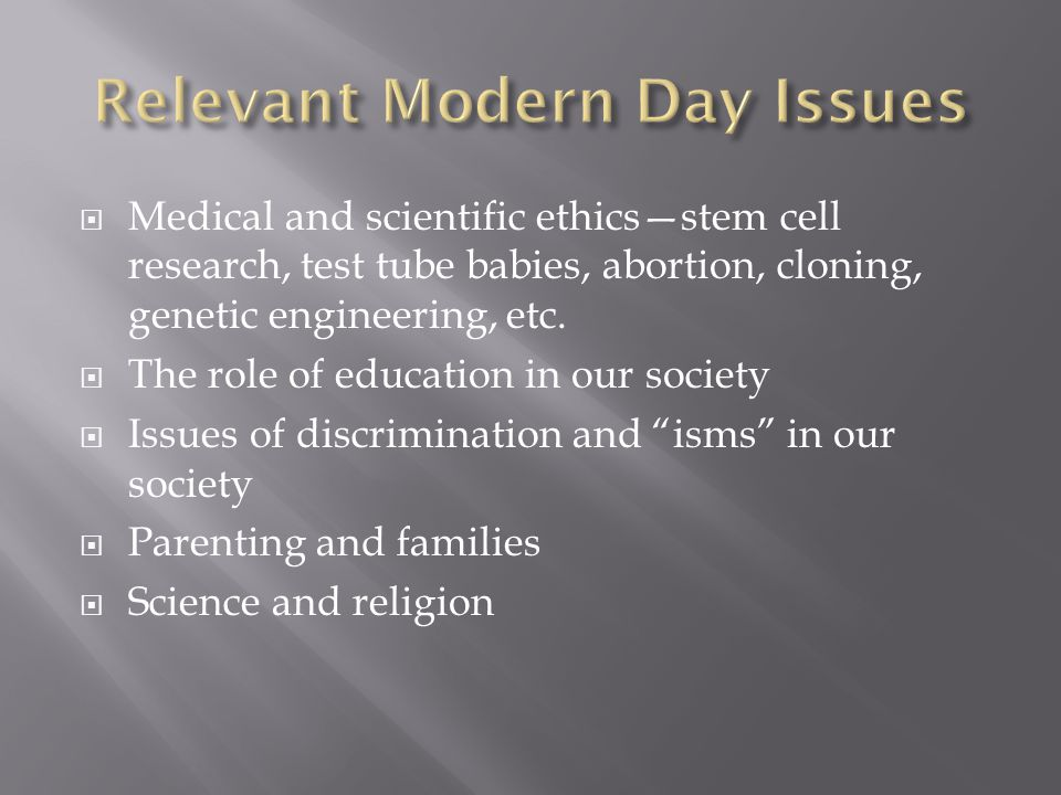  Medical and scientific ethics—stem cell research, test tube babies, abortion, cloning, genetic engineering, etc.