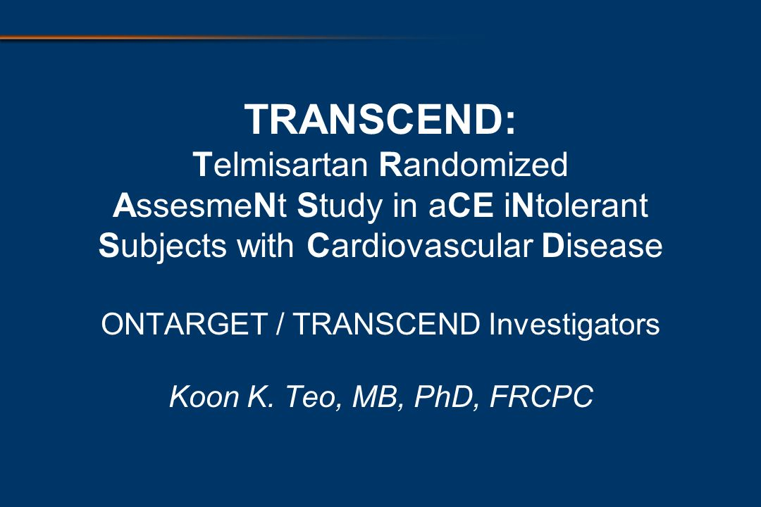 TRANSCEND: Telmisartan Randomized AssesmeNt Study in aCE iNtolerant Subjects with Cardiovascular Disease ONTARGET / TRANSCEND Investigators Koon K.