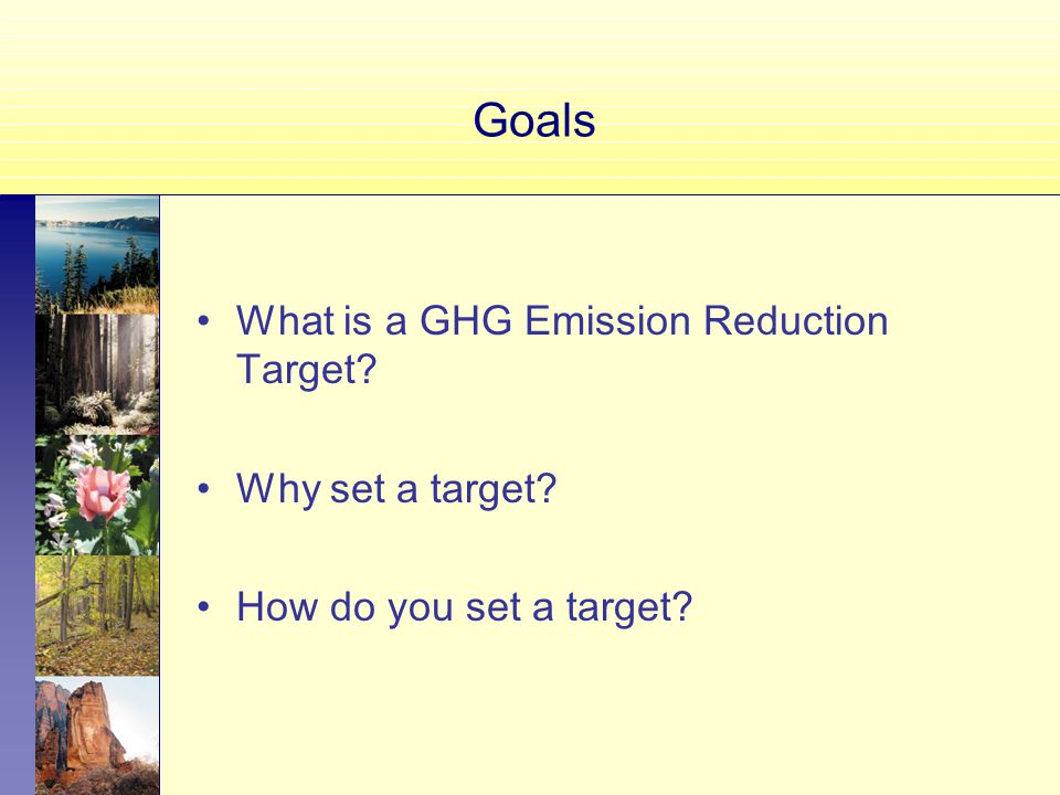 Goals What is a GHG Emission Reduction Target Why set a target How do you set a target