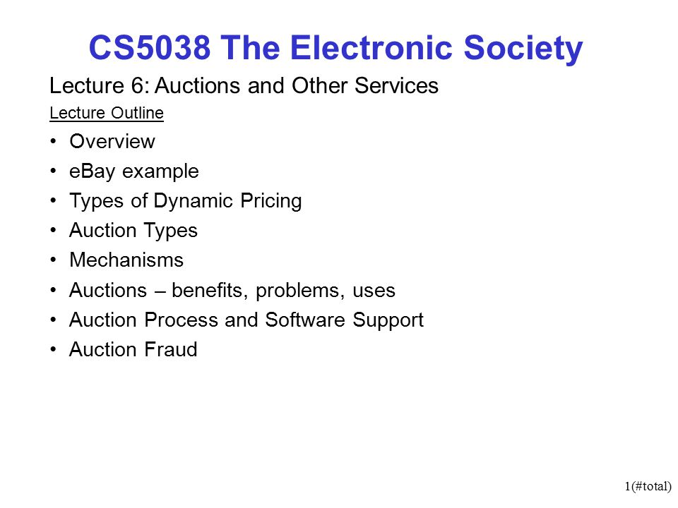 1 Total Cs5038 The Electronic Society Lecture 6 Auctions And Other Services Lecture Outline Overview Ebay Example Types Of Dynamic Pricing Auction Types Ppt Download