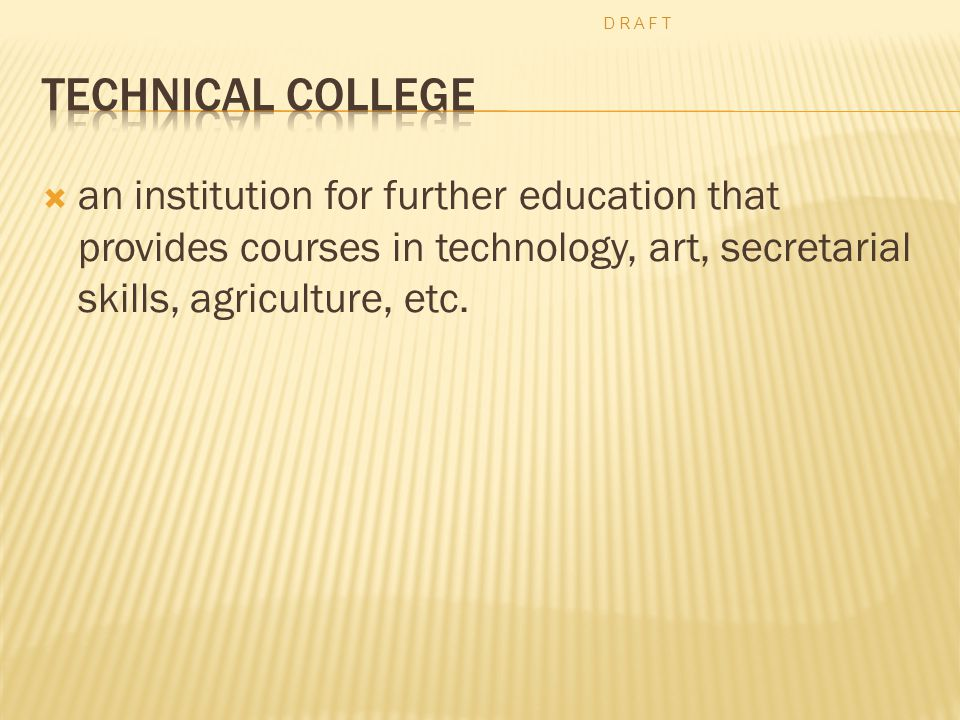  an institution for further education that provides courses in technology, art, secretarial skills, agriculture, etc.