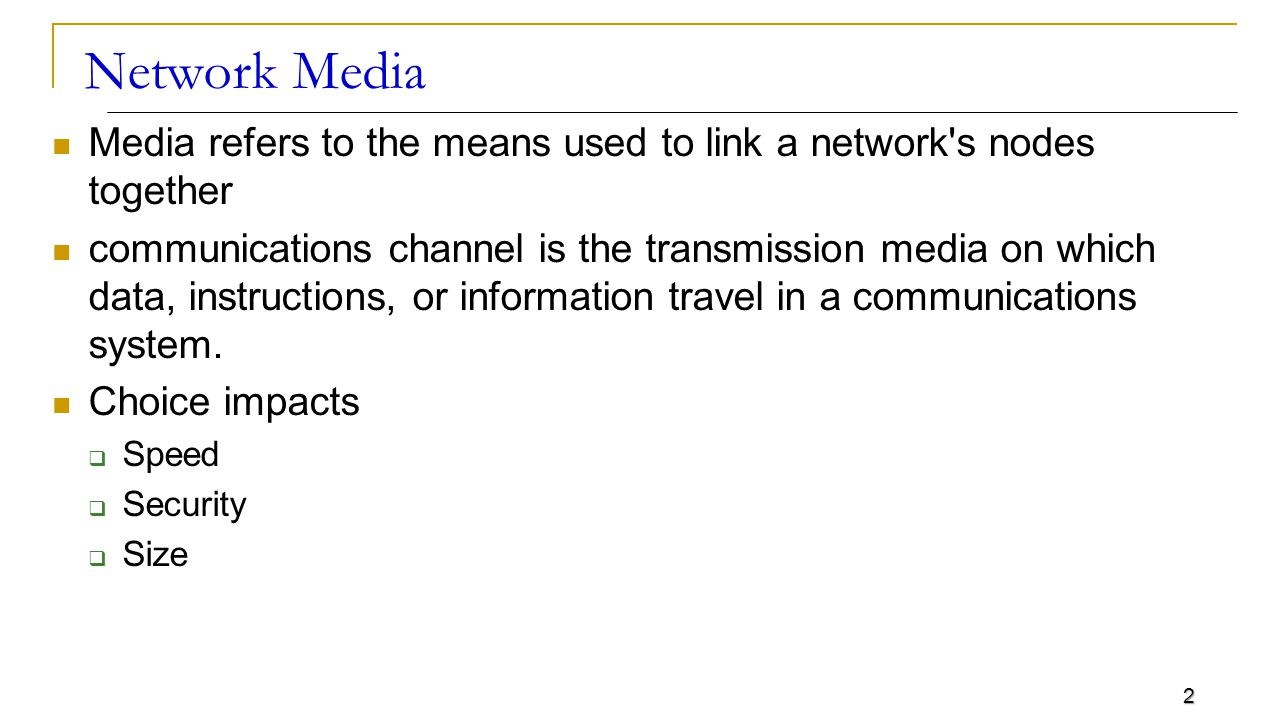 2 Network Media Media refers to the means used to link a network s nodes together communications channel is the transmission media on which data, instructions, or information travel in a communications system.