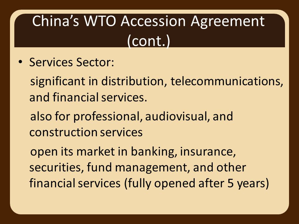 China's WTO Accession Agreement (cont.) Services Sector: significant in distribution, telecommunications, and financial services.