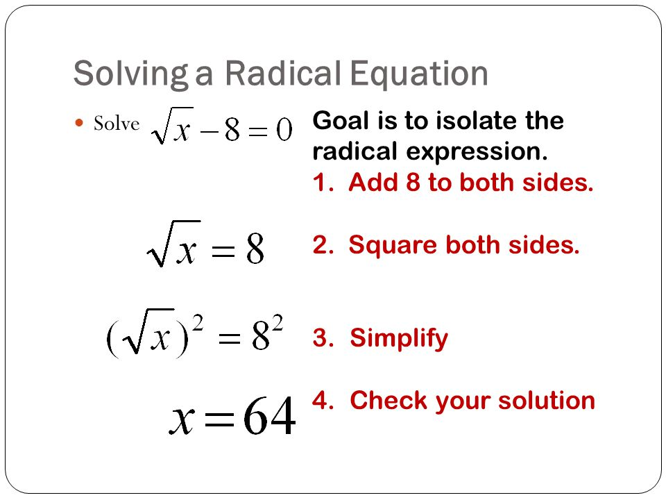 Solving a Radical Equation Solve Goal is to isolate the radical expression.