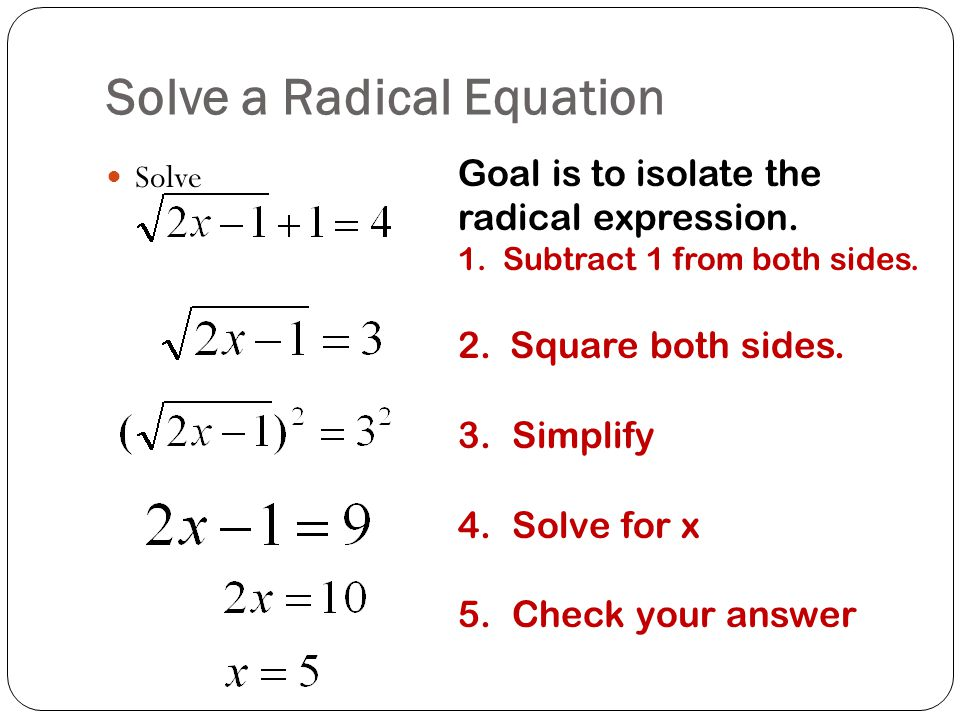 Solve a Radical Equation Solve Goal is to isolate the radical expression.